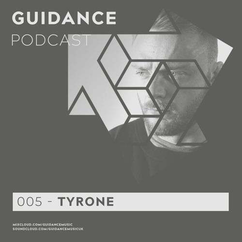 TYRONE - GUIDANCE PODCAST 005