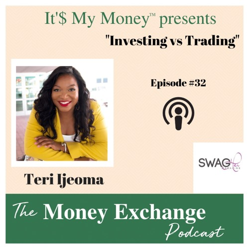 Investing -vs Trading with Teri Ijeoma- Eps. 32