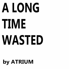 A Long Time Wasted