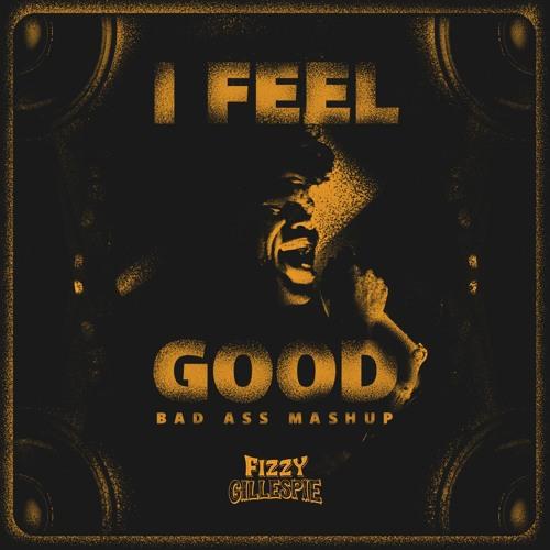 I Feel Good (Fizzy Gillespie's Bad Ass Mashup)