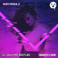 Audiosoulz - Dancefloor (DJ Walkman Bootleg)
