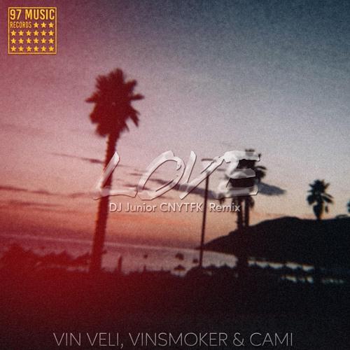 Vin Veli, Vinsmoker & Cami - Love (DJ Junior CNYTFK Remix)