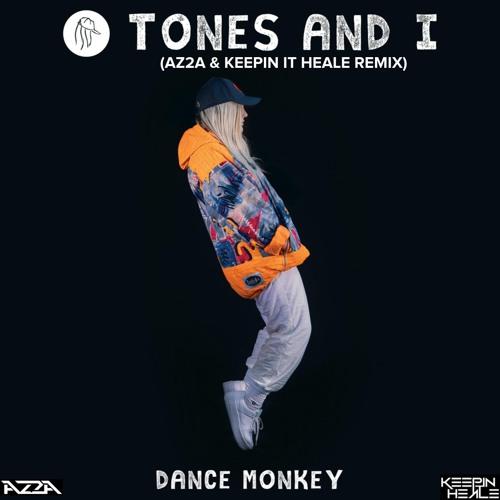 Tones and I - Dance Monkey (AZ2A & Keepin It Heale Remix) *SUPPORTED ON KISS FM*