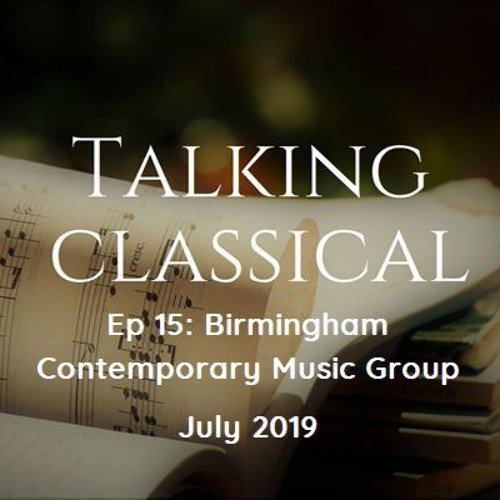 Ep 15 - Focus on world-leading new music ensemble, the Birmingham Contemporary Music Group