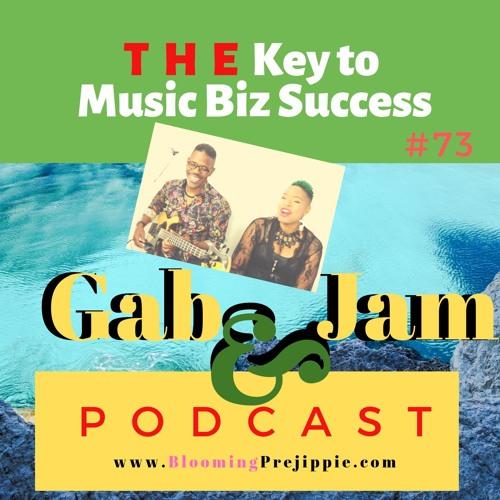 Gab & Jam Episode 73 THE Key To Music Biz Success