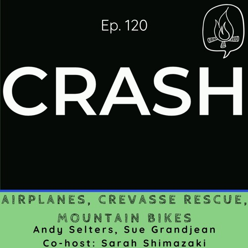 Major Crashes: Airplanes, Crevasse Rescue, Mountain Bikes Ep. 120