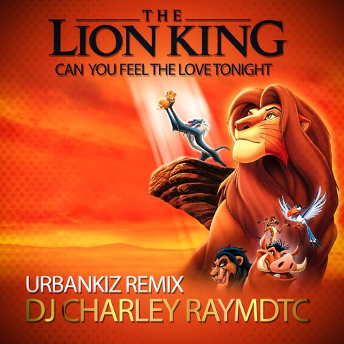 Elton John Can You Feel The Love Tonight The Lion King Remix Dj Charley Raymdtc Free Download By Dj Charley Raymdtc On Soundcloud Hear The World S Sounds