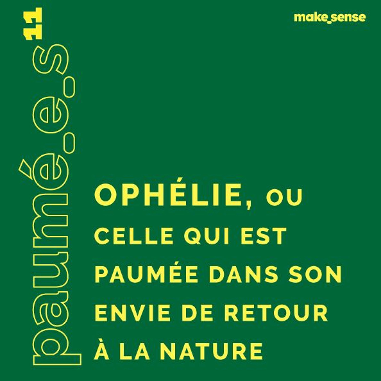 Épisode #11 : Ophélie, Celle qui est Paumé.e dans son Envie de Retour à la Nature