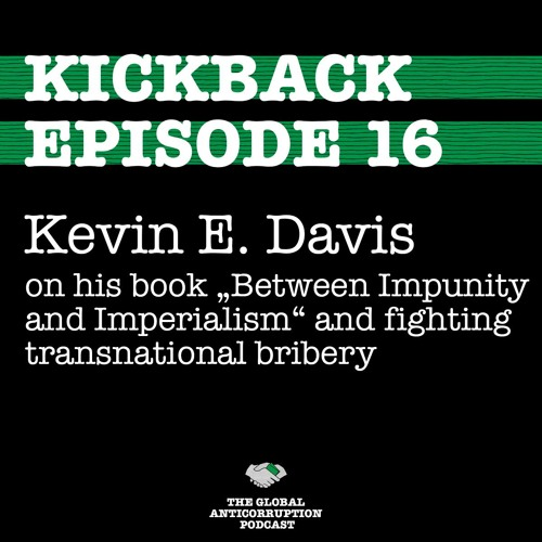 "16. Kevin E. Davis on his book ""Between Impunity & Imperialism"" and fighting transnational bribery"