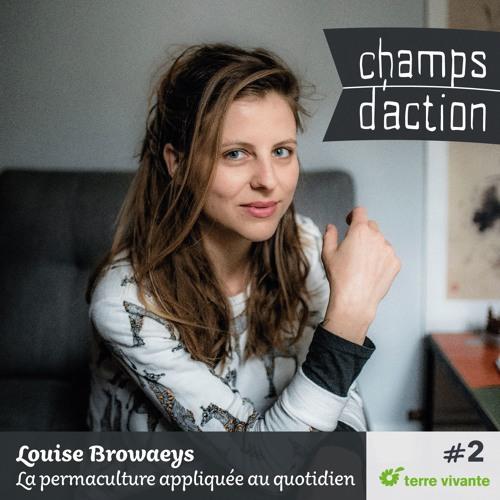 CHAMPS D'ACTION - Episode 2 - Louise Browaeys, la permaculture appliquée au quotidien.