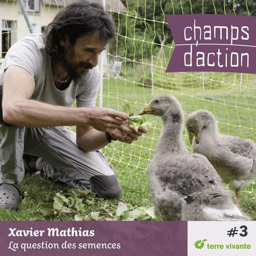 CHAMPS D'ACTION - Episode 3 - Xavier Mathias, la question des semences.
