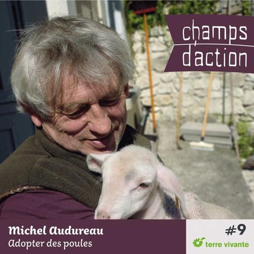 CHAMPS D'ACTION - Saison 1 - Ep.09 - Michel Audureau, adopter des poules.