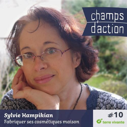 CHAMPS D'ACTION - Episode 10 - Sylvie Hampikian, fabriquer ses cosmétiques maison.