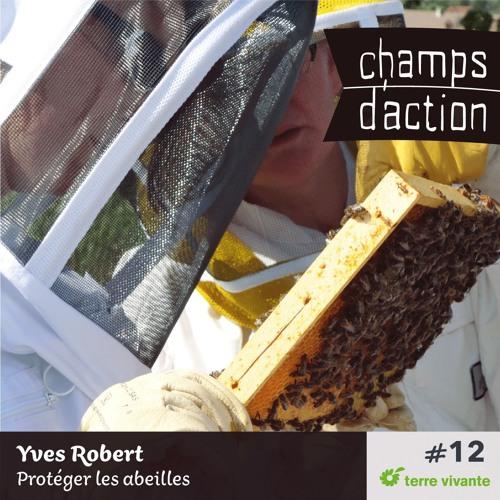 CHAMPS D'ACTION - Saison 1 - Ep.12 - Yves Robert, protéger les abeilles.