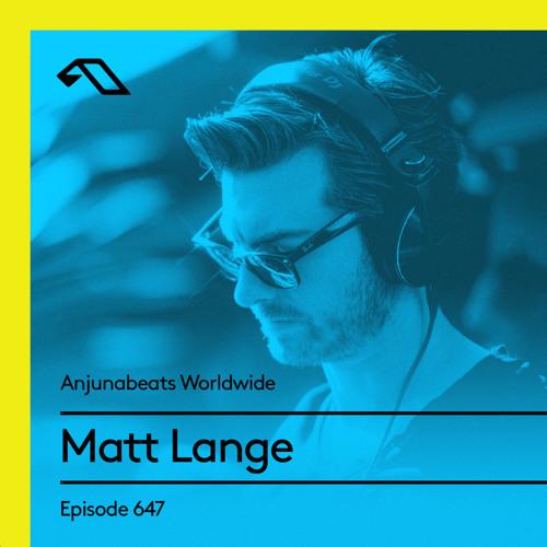 Anjunabeats Worldwide 647 with Matt Lange