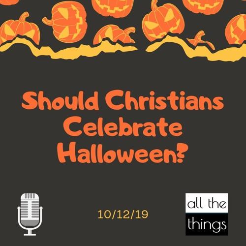 Should Christians Celebrate Halloween? || 10/12/19