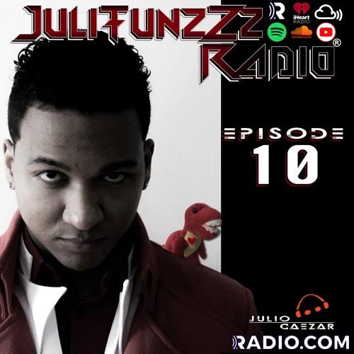 JuliTunzzz Radio Episode 10