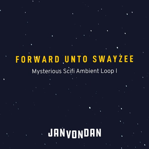 Forward Unto Swayzee (Mysterious Ambient Scifi Loop 1)