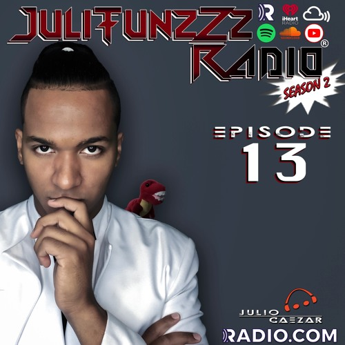 JuliTunzZz Radio Episode 13