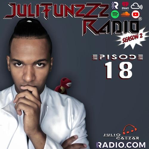 JuliTunzZz Radio Episode 18