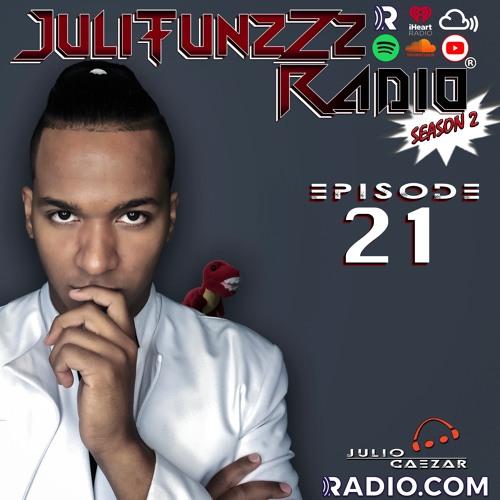 JuliTunzZz Radio Episode 21
