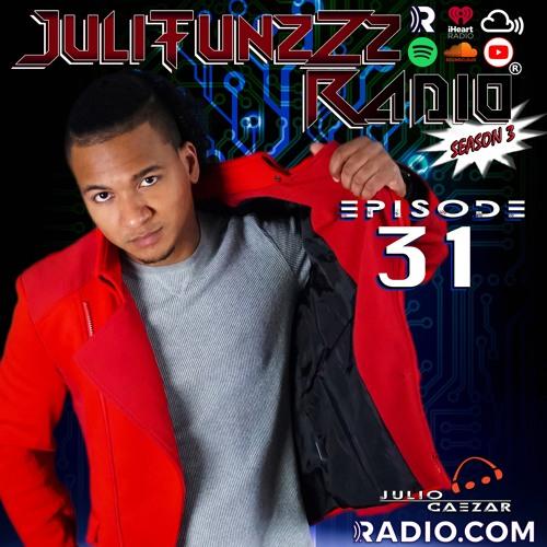 JuliTunzZz Radio Episode 31