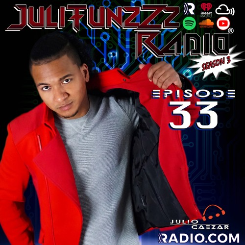 JuliTunzZz Radio Episode 33