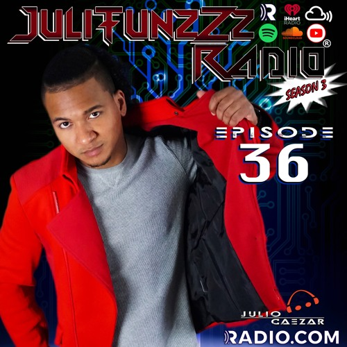 JuliTunzZz Radio Episode 36