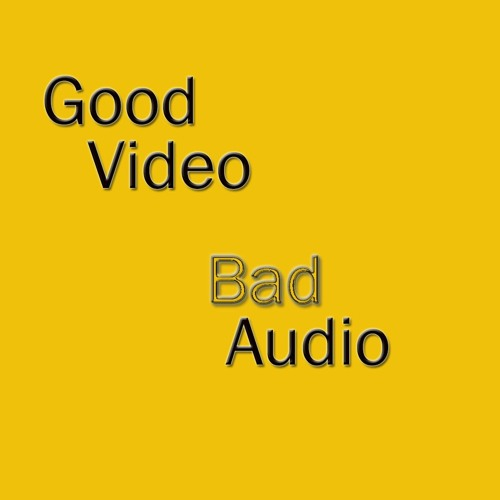 GoodVideo BadAudio