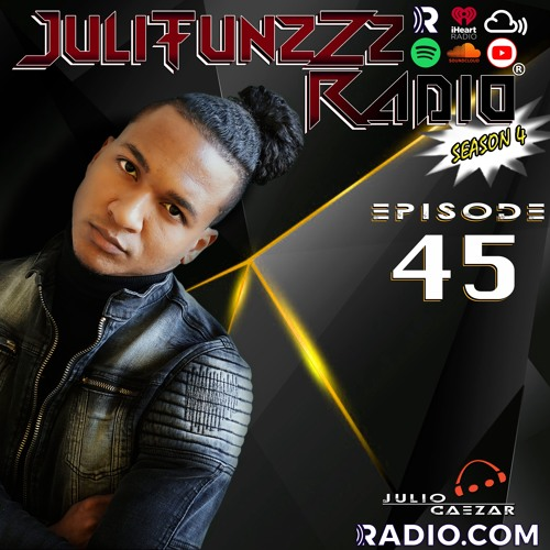 JuliTunzZz Radio Episode 45