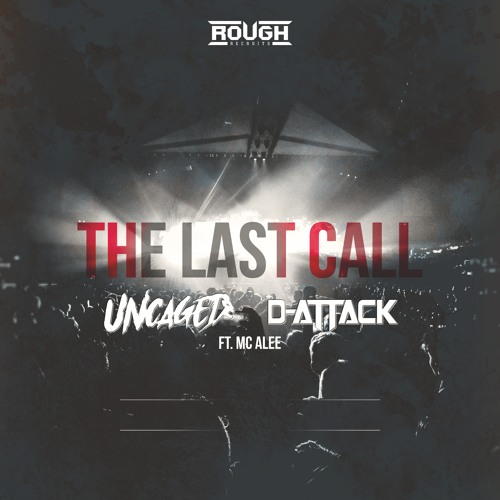 Uncaged X D-Attack X MC Alee - The Last Call (OUT NOW)
