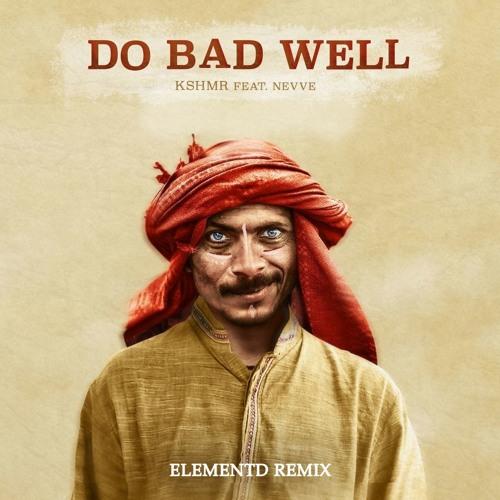 KSHMR - Do Bad Well (feat. NEVVE) [ElementD Remix]