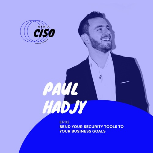 Ask A CISO Ep. 02: Bend Your Security Tools To Your Business Goals