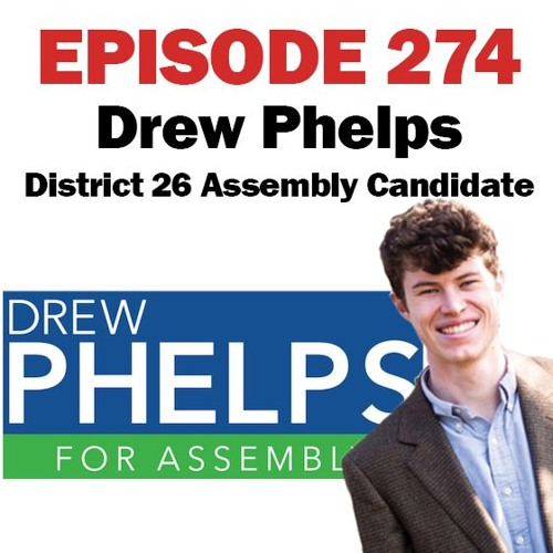 Episode 274 - 10-15-19 - Drew Phelps - District 26 Assembly Candidate