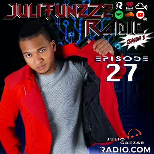JuliTunzZz Radio Episode 27