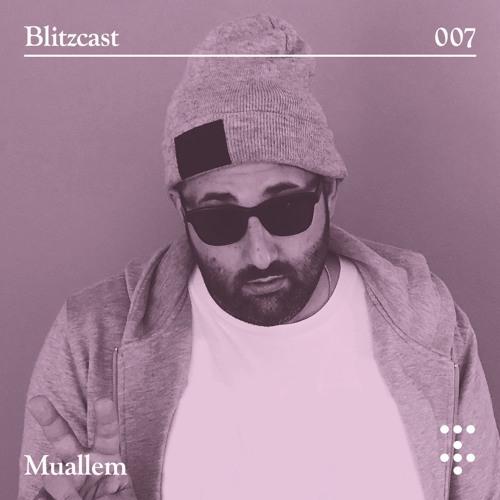 Blitzcast 007 — Muallem