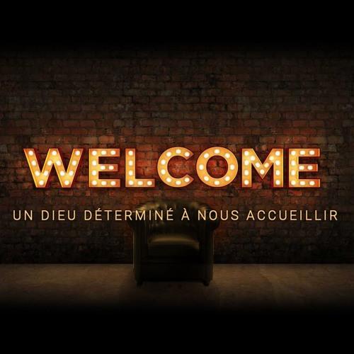 """""""Welcome"""" 2/3 : un Dieu déterminé à nous accueillir"""