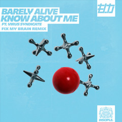 Barely Alive - Know About Me Ft. Virus [Fix My Brain Remix]