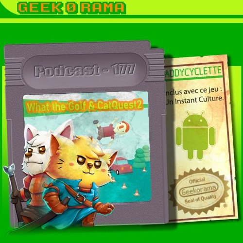 Épisode 177 Geek'O'rama - What The Golf & CatQuest2 | Instant Culture : Android