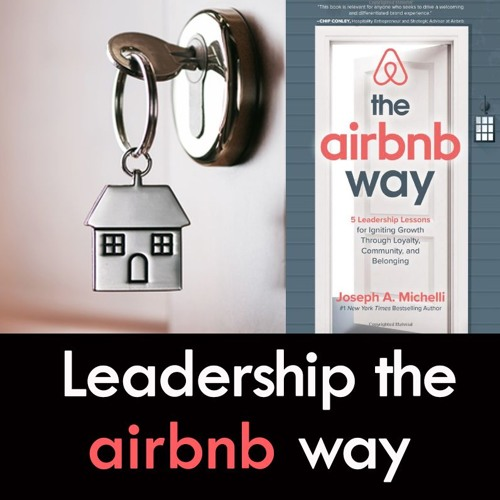 """Leadership the """"Airbnb Way"""" Loyalty, Brand, Experience [Airbnb Entrepreneur Podcast #43]"""