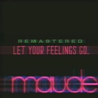 Maude - Let Your Feelings Go