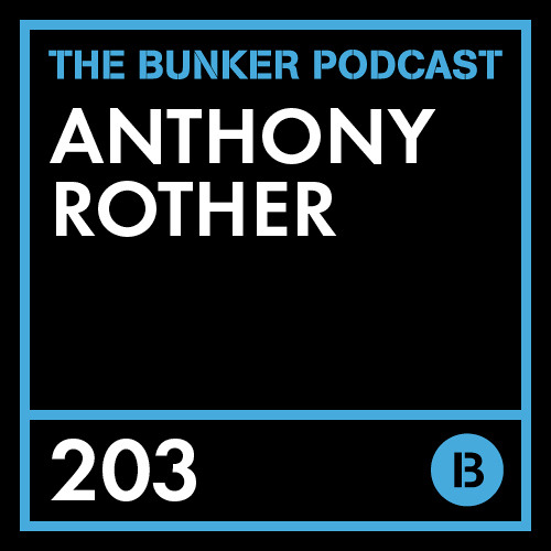 The Bunker Podcast 203: Anthony Rother