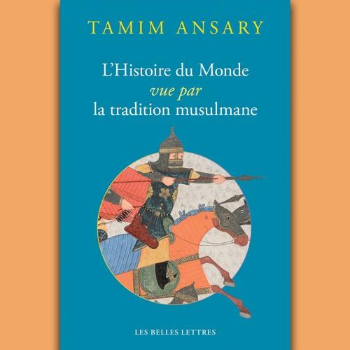 Tamim Ansary - L'Histoire du Monde vue par la tradition musulmane