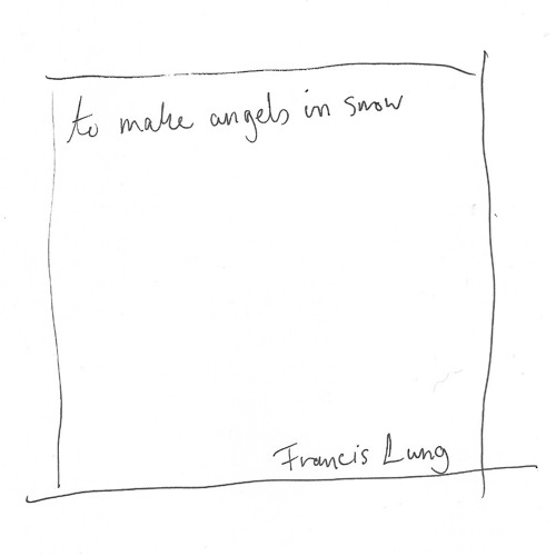 Francis Lung - To Make Angels In Snow