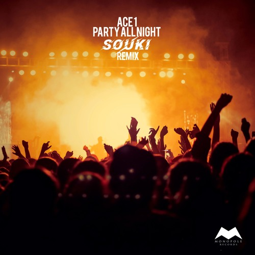 ACE1 - Party All Night (SOUKI Remix)【#1 on iTunes in Austraria】