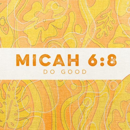 Micah 6:8   Do Good   Sermon by Anthony Mako