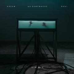 KREAM & RANI - Go Somewhere (VIP Mix)