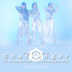 Perfume - Challenger(V.VALENTINE RE:Arrangement)