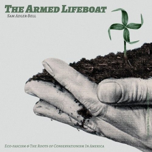 #216 | The Armed Lifeboat: Eco-fascism & The Roots Of Conservationism In America w/ Sam Adler-Bell