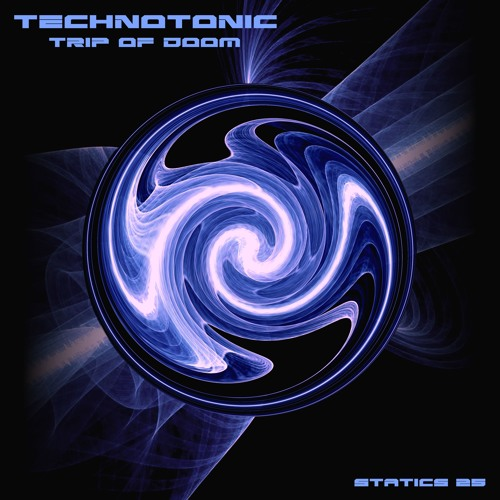 TECHNOTONIC - Trip Of Doom [Statics 25] Out now!
